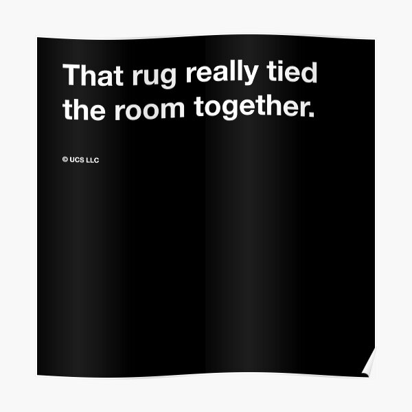 """The Big Lebowski quote, """"That rug really tied the room together."""" Poster"""
