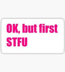 OK, but first STFU Sticker