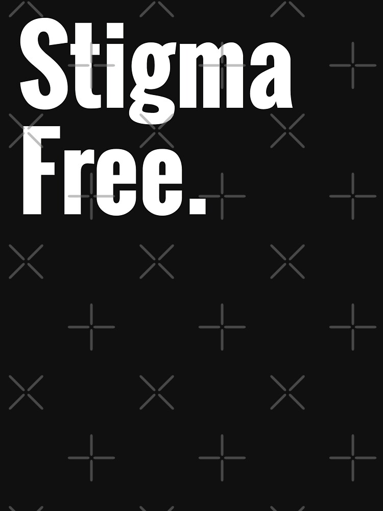 Stigma Free Mental Health Awareness  by prettycrazyco