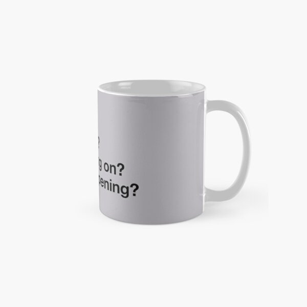 Karen Walker: Honey. Whats this? Whats going on? Whats happening? (Will and Grace) Classic Mug