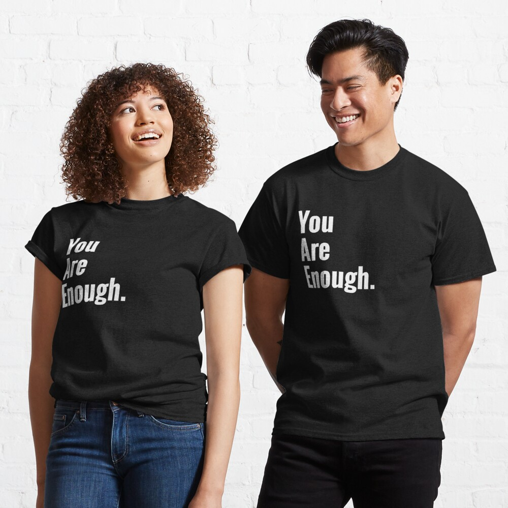 You Are Enough Mental Health Awareness  Classic T-Shirt