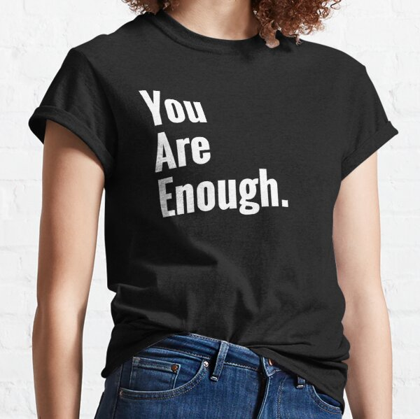 You Are Enough Mental Health Awareness  Classic T-Shirt