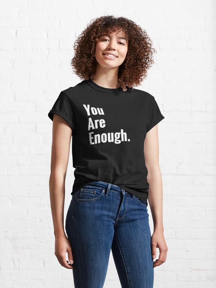 Alternate view of You Are Enough Mental Health Awareness  Classic T-Shirt