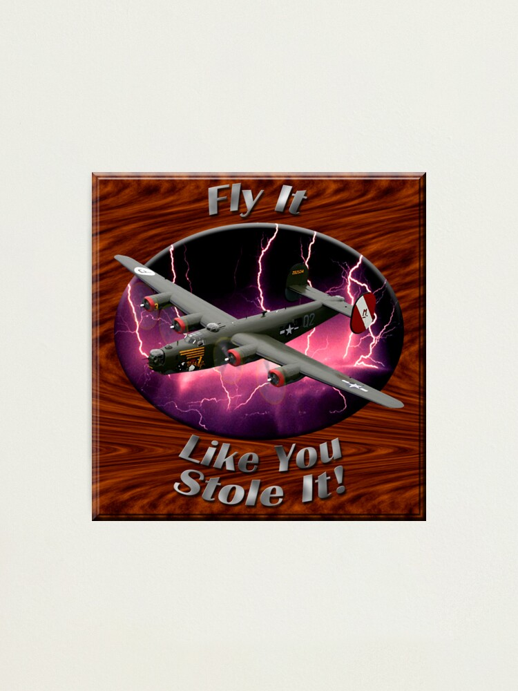 Alternate view of B-24 Liberator Fly It Like You Stole It Photographic Print