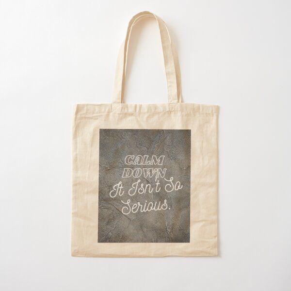 Calm down, it's not so serious Cotton Tote Bag