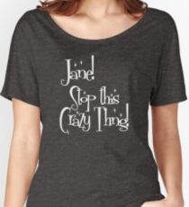 Jane! Stop this Crazy Thing! Women's Relaxed Fit T-Shirt