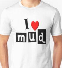 I LOVE MUD Unisex T-Shirt