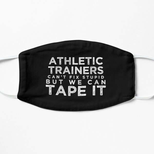 Athletic Trainers Can't Fix Stupid But We Can Tape It Mask