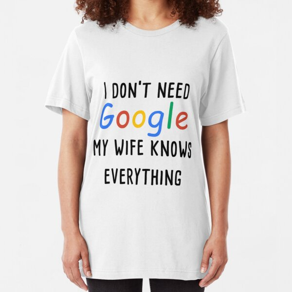 I don/'t need GOOGLE my WIFE knows everything slogan black grey T Shirt men gift