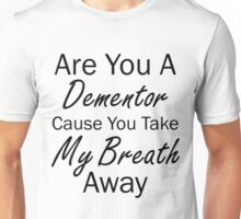 Are You A Dementor Unisex T-Shirt