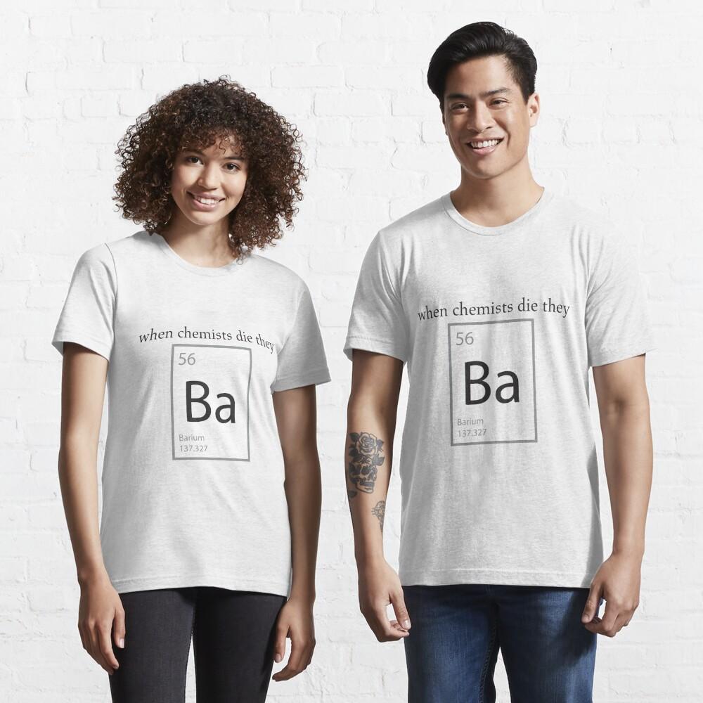 When Chemists Die They Barium Humor Shirt Essential T-Shirt