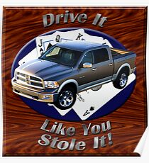 Dodge Ram Truck Drive It Like You Stole It Poster
