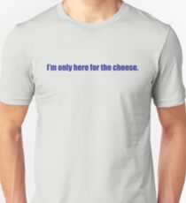I'm only here for the cheese. T-Shirt