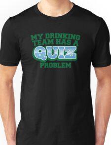 My drinking team has a QUIZ problem funny Pub quiz pun Unisex T-Shirt