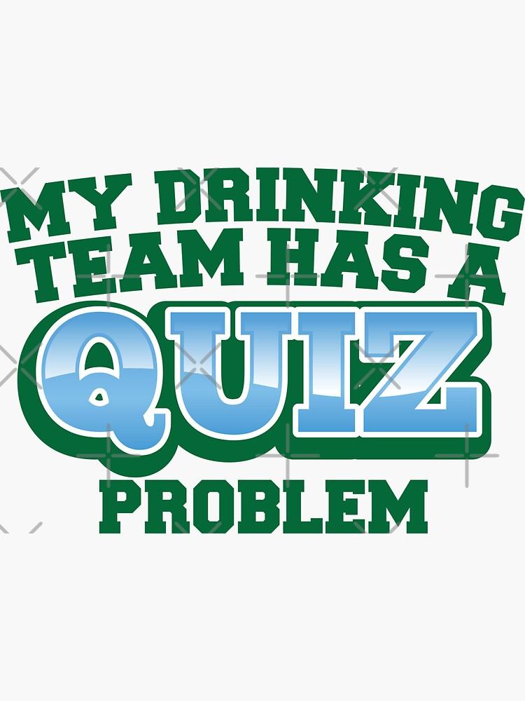 My drinking team has a QUIZ problem funny Pub quiz pun by jazzydevil