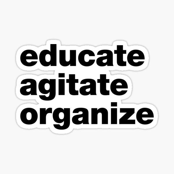 Educate Agitate Organize Sticker