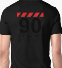 90 hrs / wk and loving it Unisex T-Shirt