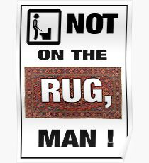 Not on the rug, man! Poster