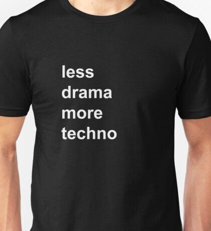 less drama, more techno Unisex T-Shirt