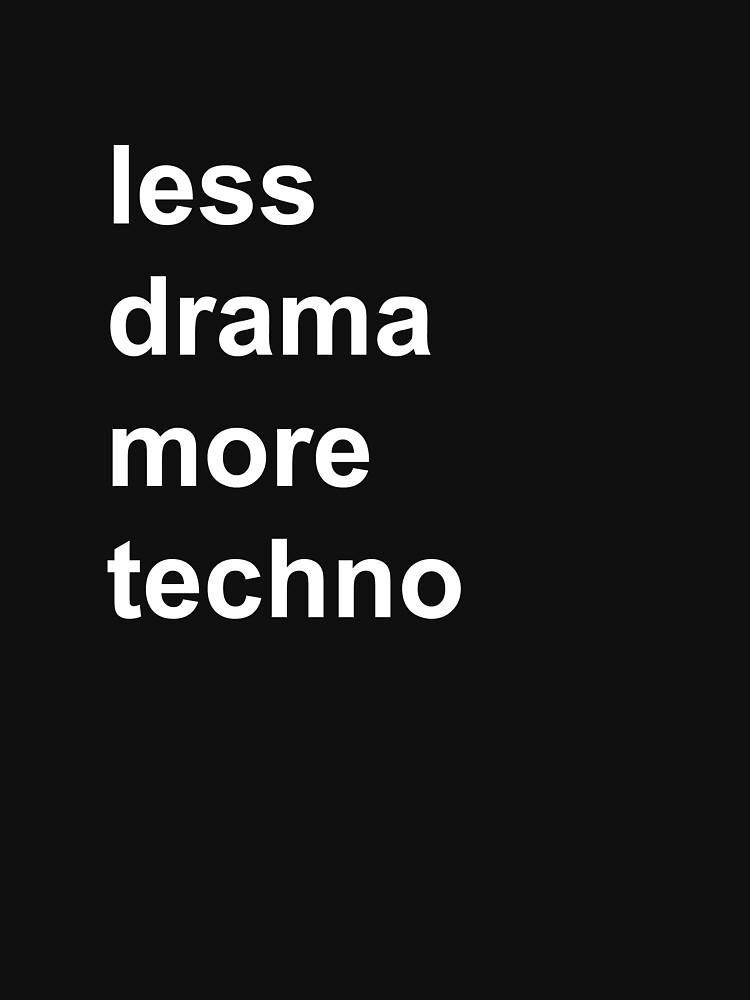 less drama, more techno | Unisex T-Shirt