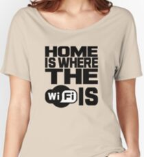 Home Is Where The Wifi Is Women's Relaxed Fit T-Shirt