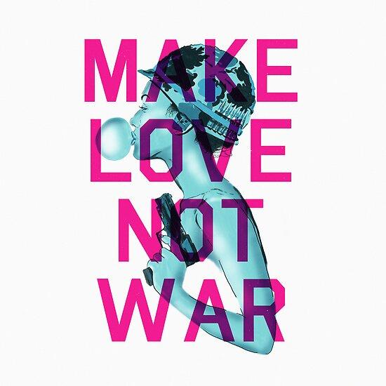 Make Love Not War by Matt Dunne