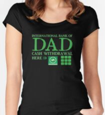 The international BANK OF DAD cash withdrawal here with ATM CASH MONEY Women's Fitted Scoop T-Shirt