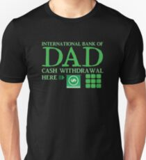 The international BANK OF DAD cash withdrawal here with ATM CASH MONEY Unisex T-Shirt