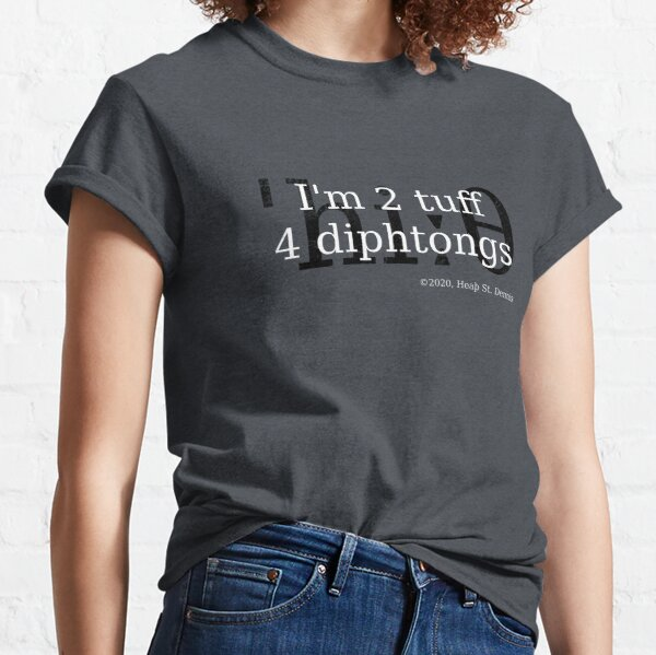 2 tuff 4 diphthongs Classic T-Shirt