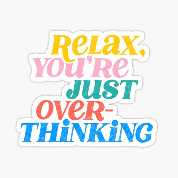 Relax, you're just overthinking Sticker