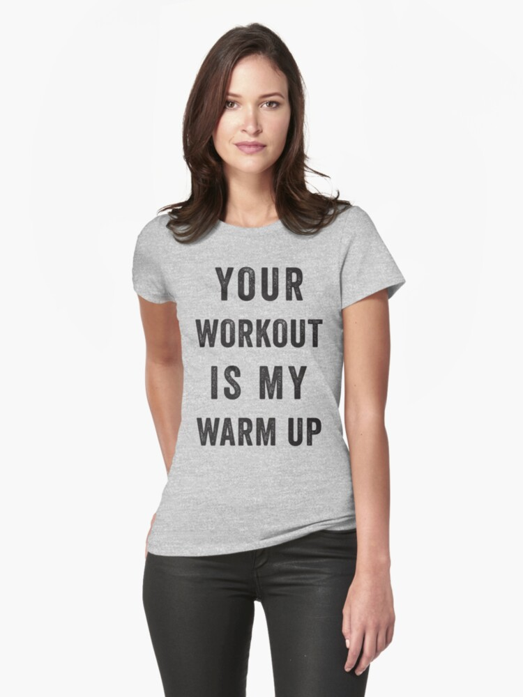 Your Workout Is My Warmup (Black) by Fitspire Apparel