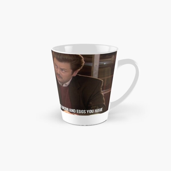 Ron Swanson--Give Me all the Bacon and Eggs You Have Tall Mug