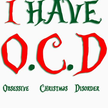 I have O.C.D (Obsessive, Christmas, Disorder) by HeatherAnn16