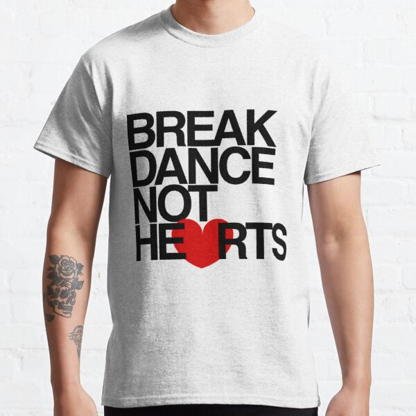 Break Dance Not Hearts by AiReal Apparel Classic T-Shirt