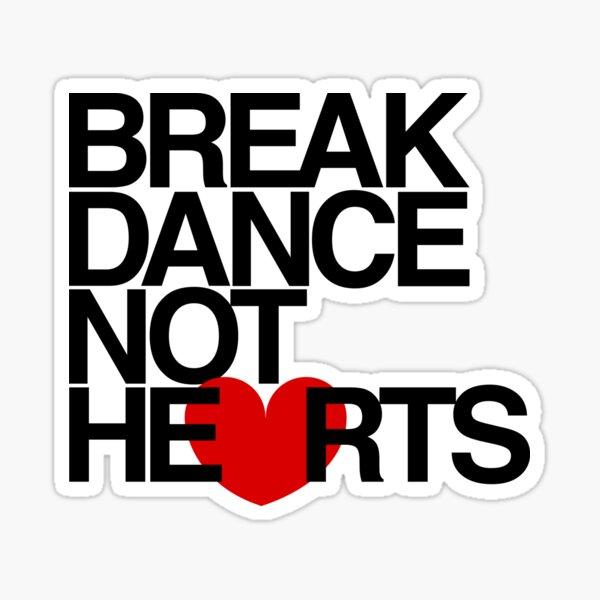 Break Dance Not Hearts by AiReal Apparel Sticker