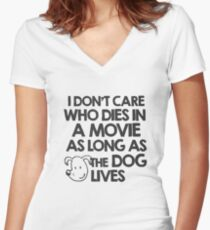 I don't care who dies in a movie as long as the dog lives Women's Fitted V-Neck T-Shirt