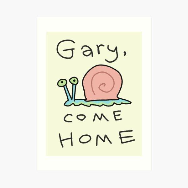 Gary, come home! Art Print