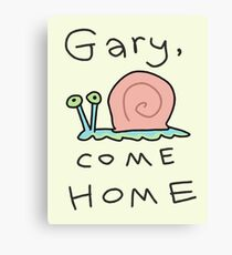 Gary, come home! Canvas Print