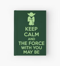 Keep Calm And The Force With You May Be Hardcover Journal