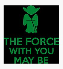 The Force With You May Be Photographic Print