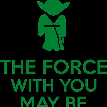 The Force With You May Be by Kreativista