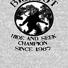 Bigfoot Hide and Seek Champion Since 1967  by thebigfootstore