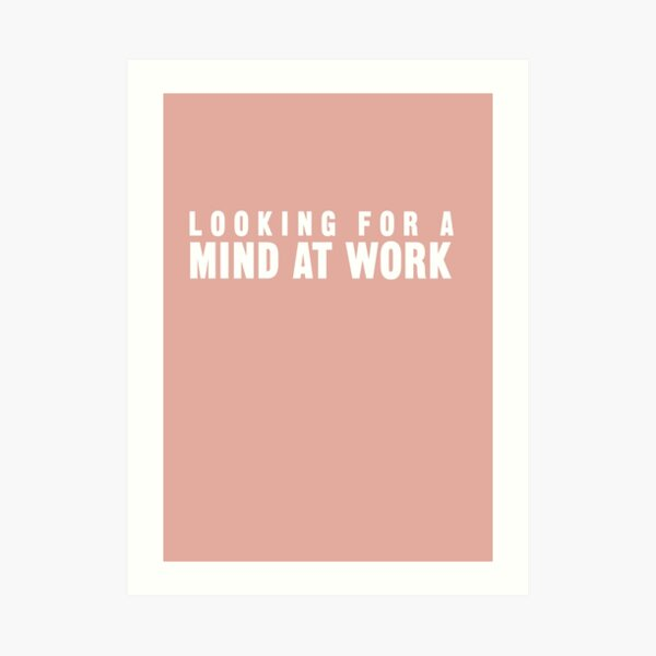 Looking for a Mind at Work Art Print