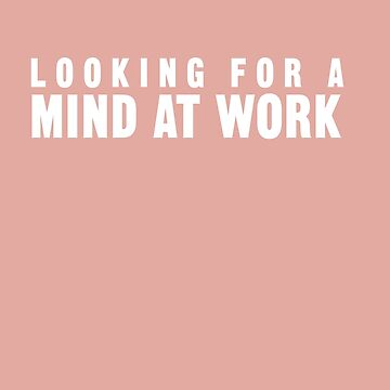 Looking for a Mind at Work by 42AndAHalf
