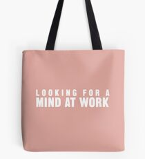 Looking for a Mind at Work Tote Bag