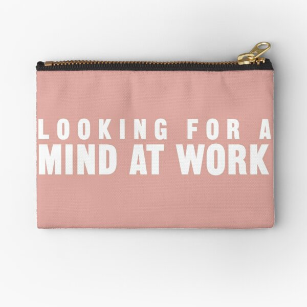 Looking for a Mind at Work Zipper Pouch
