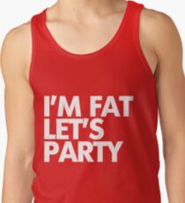 I'm fat let's party Tank Top