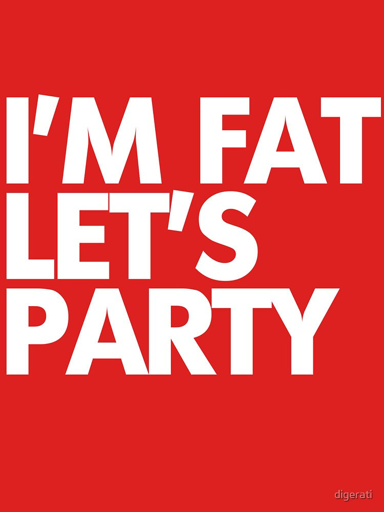 I'm fat let's party | Unisex T-Shirt