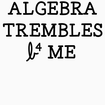 Algebra Trembles B4 Me by RoamngNaturalst
