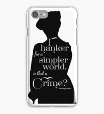 I Hanker for a Simpler World, is That a Crime?  iPhone Case/Skin